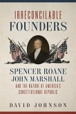 Irreconcilable Founders: Spencer Roane, John Marshall, and the Nature of America's Constitutional Republic