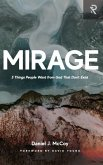 Mirage: 5 Things People Want from God That Don't Exist