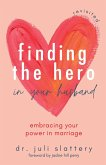 Finding the Hero in Your Husband, Revisited: Embracing Your Power in Marriage