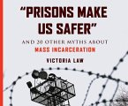 Prisons Make Us Safer: And 20 Other Myths about Mass Incarceration
