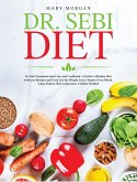 Dr Sebi Diet: Dr. Sebi Treatment and Cure and Cookbook. A Perfect Alkaline Diet with 200 Recipes and Food List for Weight Loss, Clea