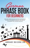 German Phrase Book for Beginners: Over 1000 Common Phrases for Travel and Everyday Use. Build Your German Vocabulary and Improve Your Reading and Conv