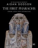 The First Pharaohs: Their Lives and Afterlives