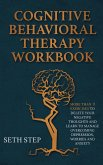 Cognitive Behavioral Therapy Workbook: More Than 11 Exercises to Delete Negative Thoughts and Learn to Manage Overcoming Depression, Worries And Anxie
