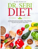 Dr Sebi Diet: : Dr. Sebi Treatment and Cure and Cookbook. A Perfect Alkaline Diet with 200 Recipes and Food List for Weight Loss, Cl
