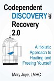 Codependent Discovery and Recovery 2.0: A Holistic Approach to Healing and Freeing Yourself