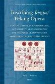 Inscribing Jingju/Peking Opera: Textualization and Performance, Authorship and Censorship of the