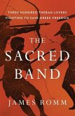 The Sacred Band: Three Hundred Theban Lovers Fighting to Save Greek Freedom