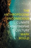The Anthropocene Unconscious: Climate Catastrophe in Contemporary Culture