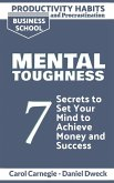 Productivity Habits and Procrastination - Mental Toughness: 7 Secrets to Develop your Mind and Achieve your Dreams - Master Your Mindset and Become a