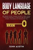 Body language of people: Beginners guide to brain secrets. Have a body language mastery to analyze and influence others. The basics of psycholo