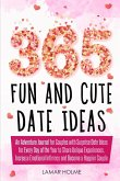 365 Fun and Cute Date Ideas: An Adventure Journal for Couples with Surprise Date Ideas for Every Day of the Year to Share Unique Experiences, Incre