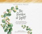 The Burden Is Light: The Autobiography of a Transformed Pagan Who Took God at His Word