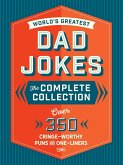 The World's Greatest Dad Jokes: The Complete Collection (the Heirloom Edition): Over 500 Cringe-Worthy Puns and One-Liners