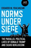 Norms Under Siege. The Parallel Political Lives - The Parallel Political Lives of Donald Trump and Silvio Berlusconi