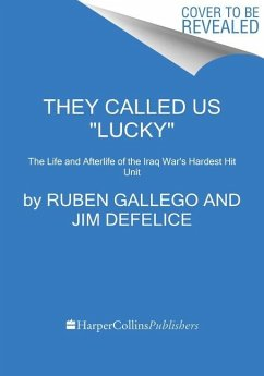 They Called Us Lucky: The Life and Afterlife of the Iraq War's Hardest Hit Unit - Gallego, Ruben; Defelice, Jim
