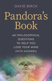 Pandora`s Book - 401 Philosophical Questions to Help You Lose Your Mind (with answers)