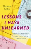 Lessons I Have Unlearned - Because Life Doesnt Look Like it Did in Pictures