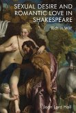 Sexual Desire and Romantic Love in Shakespeare: 'Rich in Will'