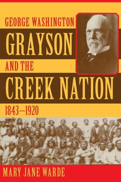 George Washington Grayson and the Creek Nation, 1843-1920 - Warde, Mary Jane