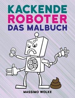 Kackende Roboter - Das Malbuch