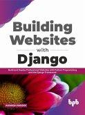 Building Websites with Django: Build and Deploy Professional Websites with Python Programming and the Django Framework (English Edition) (eBook, ePUB)