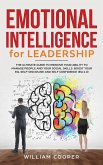 Emotional Intelligence for Leadership: The Complete Guide to Improve Your Social Skills, Boost Your EQ and Emotional Agility and Discover Why It Can M