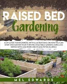 Raised bed gardening: A DIY guide for beginners, with illustrations, on how you can start and sustain your thriving vegetable garden, using