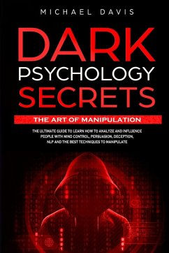 Dark Psychology Secrets - The Art of Manipulation - Davis, Michael