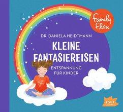 FamilyFlow. Kleine Fantasiereisen, 1 Audio-CD - Heidtmann, Daniela