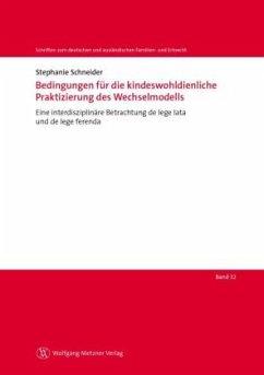Bedingungen für die kindeswohldienliche Praktizierung des Wechselmodells - Schneider, Stephanie