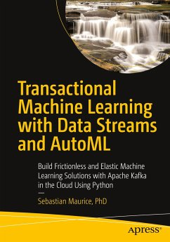 Transactional Machine Learning with Data Streams and Automl: Build Frictionless and Elastic Machine Learning Solutions with Apache Kafka in the Cloud