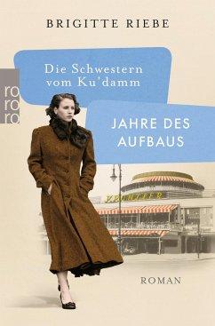 Jahre des Aufbaus / Die Schwestern vom Ku'damm Bd.1 (Mängelexemplar) - Riebe, Brigitte