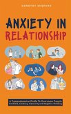 Anxiety in Relationship: A Comprehensive Guide to Overcome Couple Conflicts, Jealousy, Insecurity and Negative Thinking