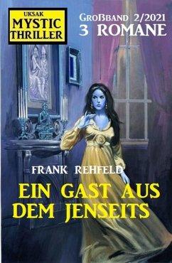 Ein Gast aus dem Jenseits: Mystic Thriller Großband 2/2021 (eBook, ePUB) - Rehfeld, Frank