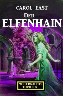 Der Elfenhain: Mitternachtsthriller (eBook, ePUB) - East, Carol