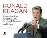 Ronald Reagan: Understanding Reagan's Life, Accomplishments, and Legacy
