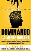 Dominando la Mente Humana: Obtén el control completo sobre tu mente y nunca se manipulados por los demás. 2 Libros en 1 -Secretos de la Psicologí