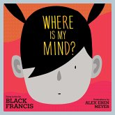 Where Is My Mind?: A Children's Picture Book