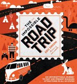 The Impossible Road Trip: An Unforgettable Journey to Past and Present Roadside Attractions in All 50 States
