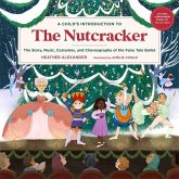A Child's Introduction to the Nutcracker: The Story, Music, Costumes, and Choreography of the Fairy Tale Ballet