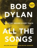 Bob Dylan All the Songs: The Story Behind Every Track Expanded Edition