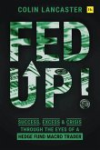 Fed Up!: Success, Excess and Crisis Through the Eyes of a Hedge Fund Macro Trader