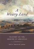 A Weary Land: Slavery on the Ground in Arkansas