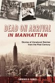 Dead on Arrival in Manhattan: Stories of Unnatural Demise from the Past Century