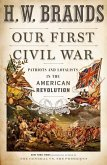 Our First Civil War: Patriots and Loyalists in the American Revolution