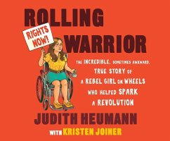 Rolling Warrior: The Incredible, Sometimes Awkward, True Story of a Rebel Girl on Wheels Who Helped Spark a Revolution - Heumann, Judith; Joiner, Kristen