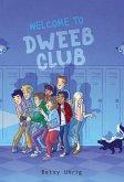 Welcome to Dweeb Club