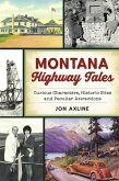 Montana Highway Tales: Curious Characters, Historic Sites and Peculiar Attractions