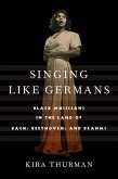 Singing Like Germans: Black Musicians in the Land of Bach, Beethoven, and Brahms